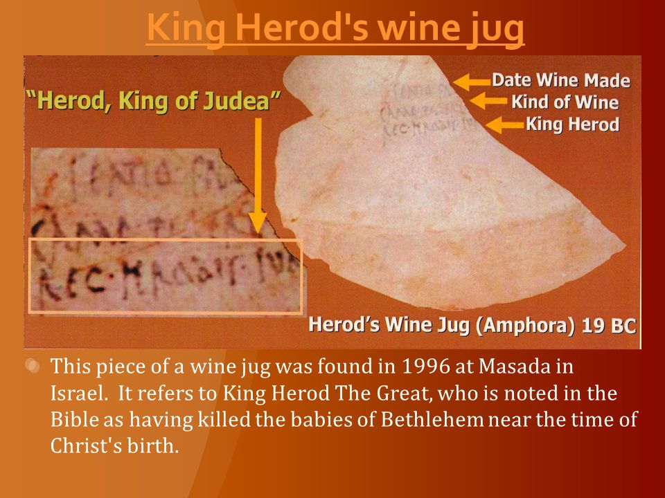 King Herod s wine jug This piece of a wine jug was found in 1996 at Masada in Israel.