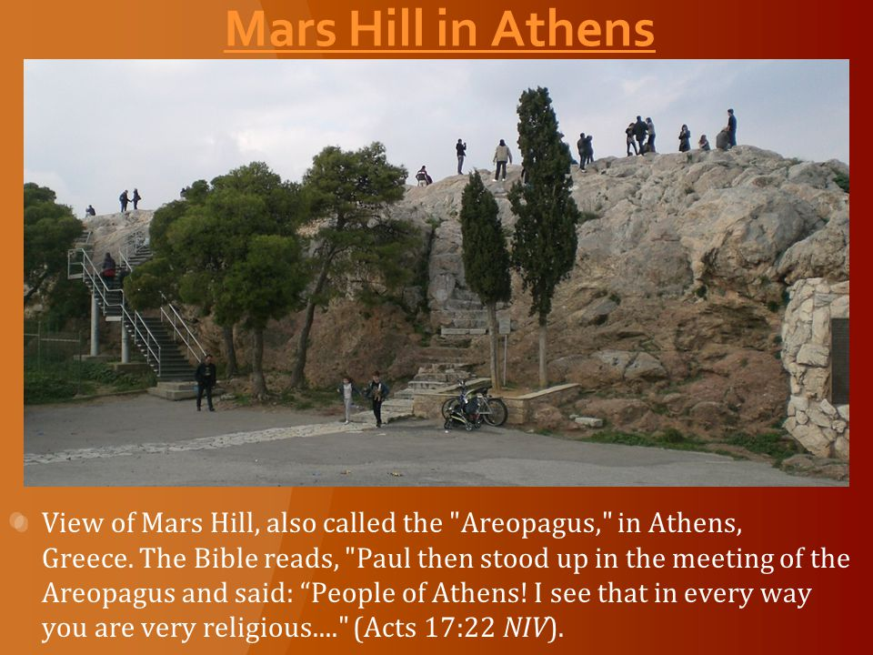 Mars Hill in Athens View of Mars Hill, also called the Areopagus, in Athens, Greece.