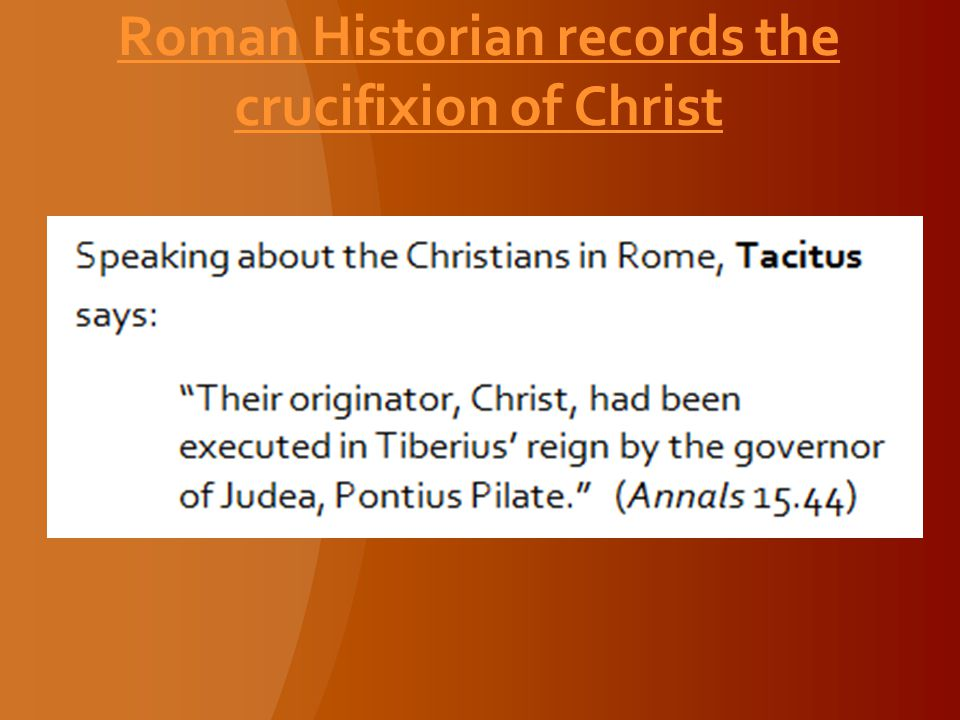 Roman Historian records the crucifixion of Christ