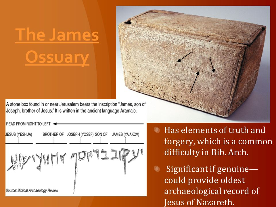 The James Ossuary Has elements of truth and forgery, which is a common difficulty in Bib.