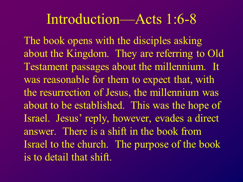 Introduction—Acts 1:6-8 The book opens with the disciples asking about the Kingdom.
