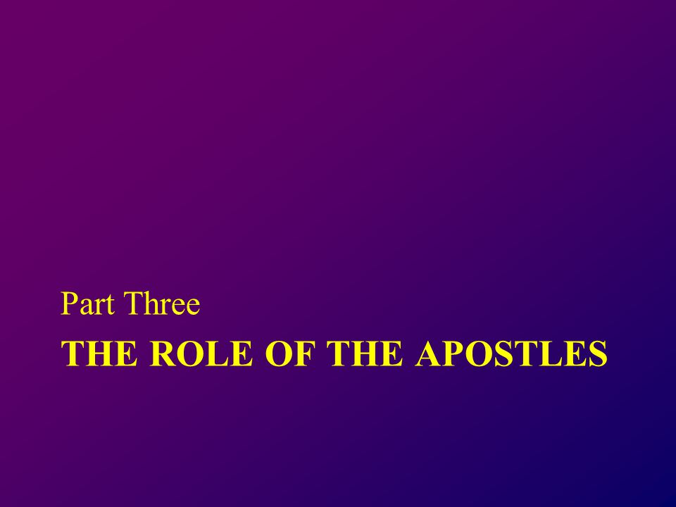 THE ROLE OF THE APOSTLES Part Three