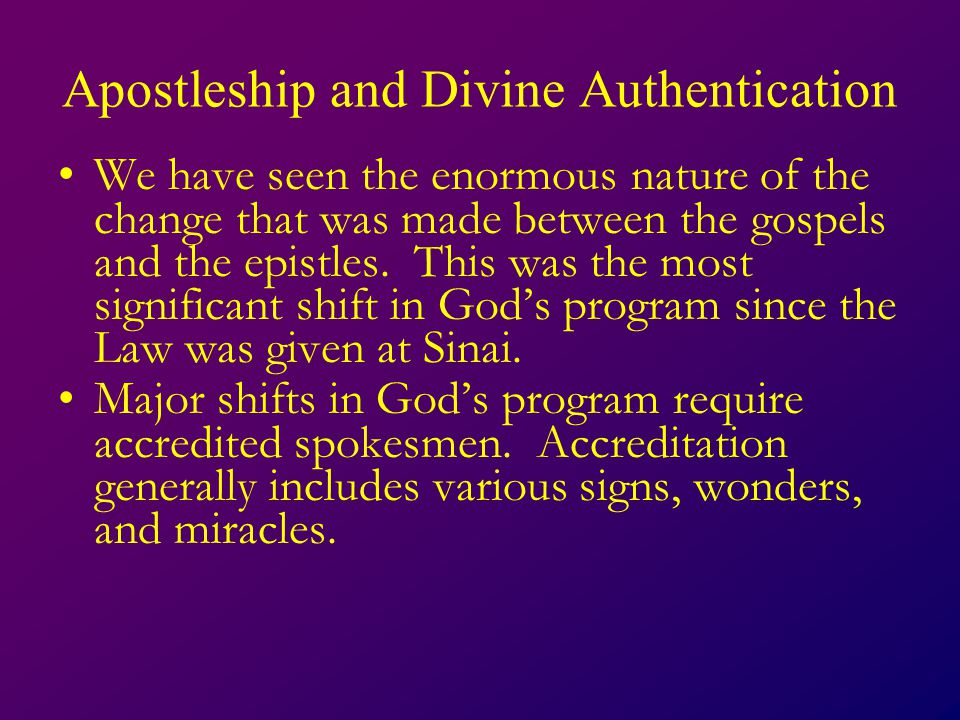 Apostleship and Divine Authentication We have seen the enormous nature of the change that was made between the gospels and the epistles.