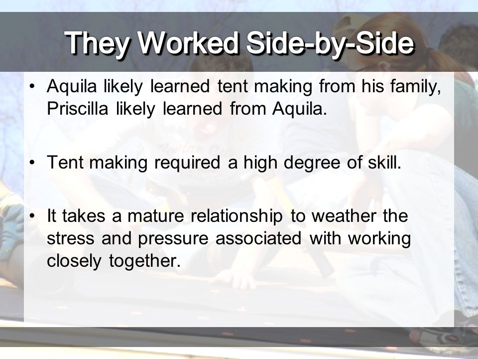 Aquila likely learned tent making from his family, Priscilla likely learned from Aquila.