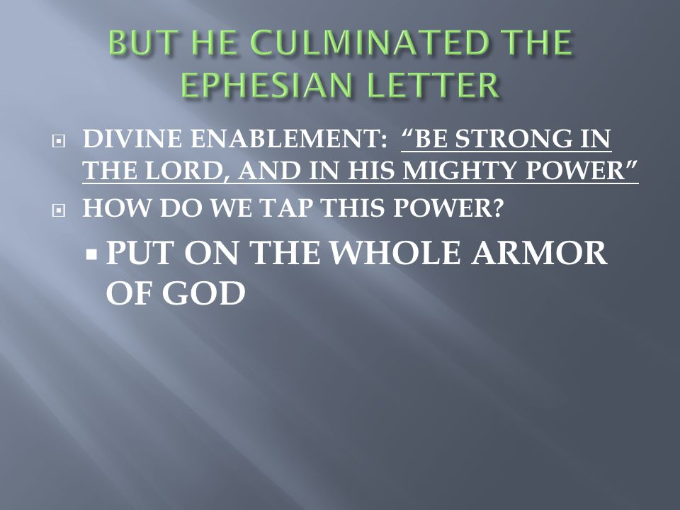  DIVINE ENABLEMENT: BE STRONG IN THE LORD, AND IN HIS MIGHTY POWER  HOW DO WE TAP THIS POWER.