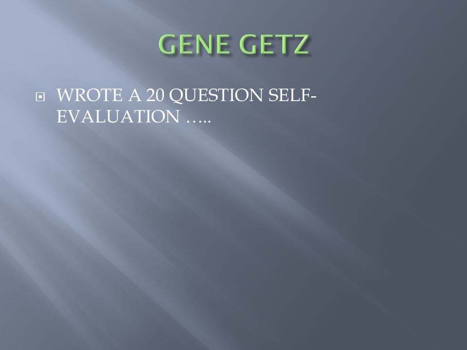  WROTE A 20 QUESTION SELF- EVALUATION …..
