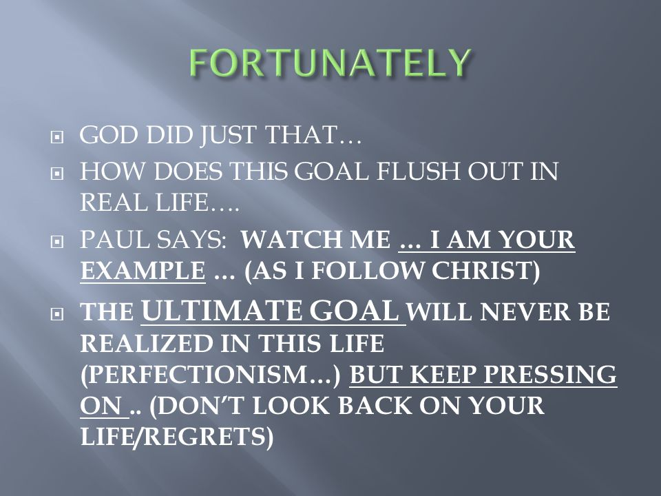  GOD DID JUST THAT…  HOW DOES THIS GOAL FLUSH OUT IN REAL LIFE….
