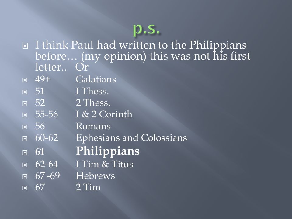  I think Paul had written to the Philippians before… (my opinion) this was not his first letter..