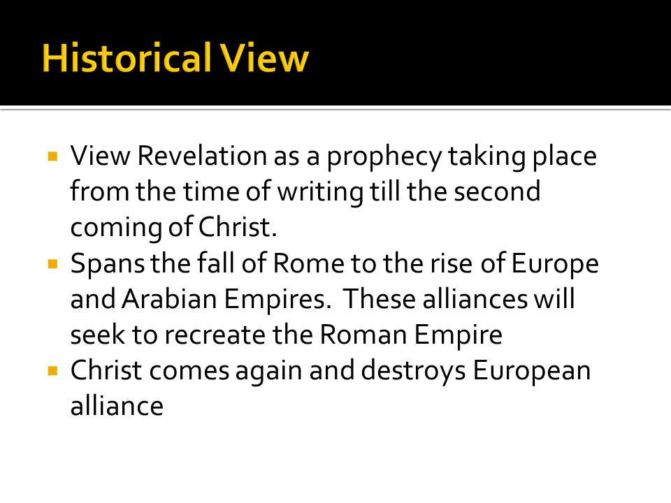  View Revelation as a prophecy taking place from the time of writing till the second coming of Christ.