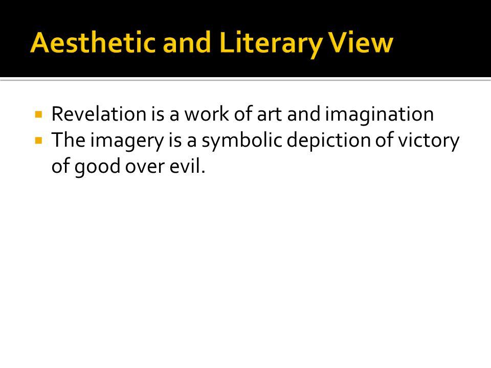  Revelation is a work of art and imagination  The imagery is a symbolic depiction of victory of good over evil.
