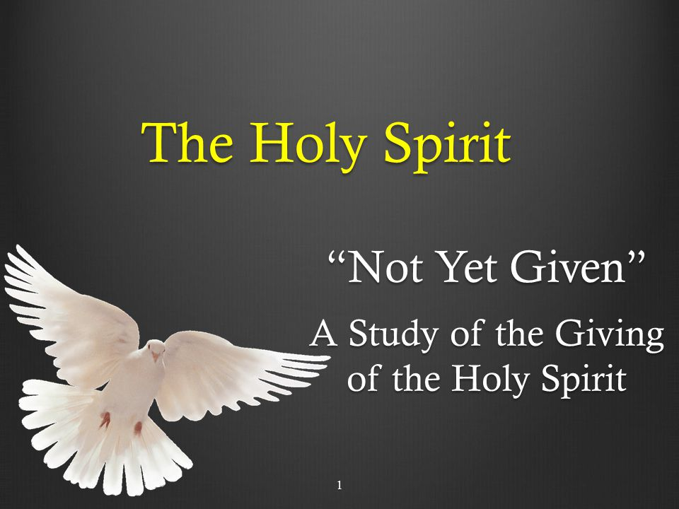 The Holy Spirit Not Yet Given A Study of the Giving of the Holy Spirit 1