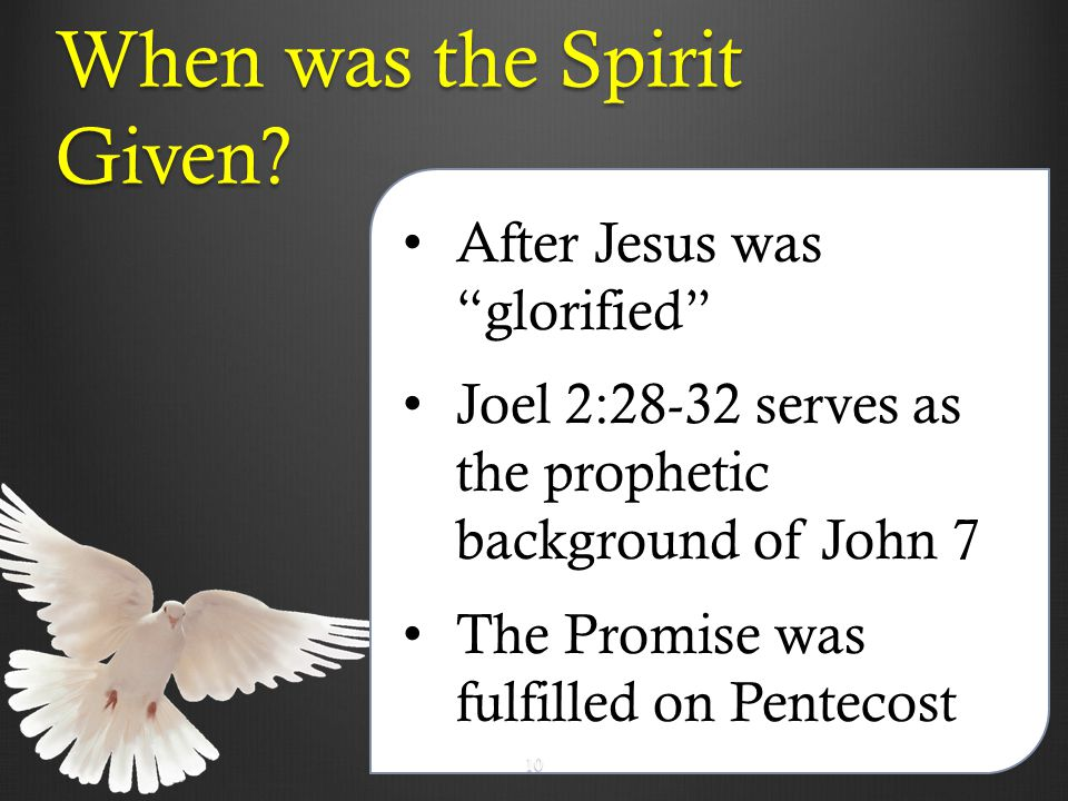 After Jesus was glorified Joel 2:28-32 serves as the prophetic background of John 7 The Promise was fulfilled on Pentecost When was the Spirit Given.