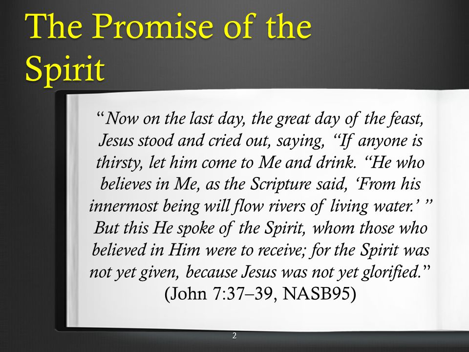 The Promise of the Spirit Now on the last day, the great day of the feast, Jesus stood and cried out, saying, If anyone is thirsty, let him come to Me and drink.