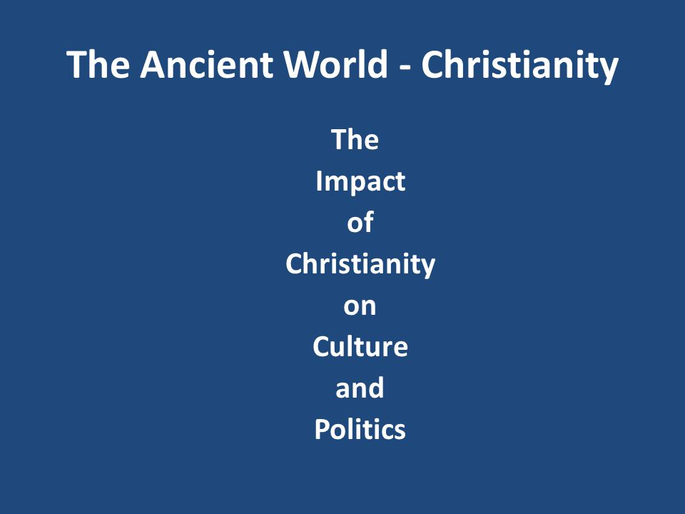 The Ancient World - Christianity And yet, a great German scholar, W.