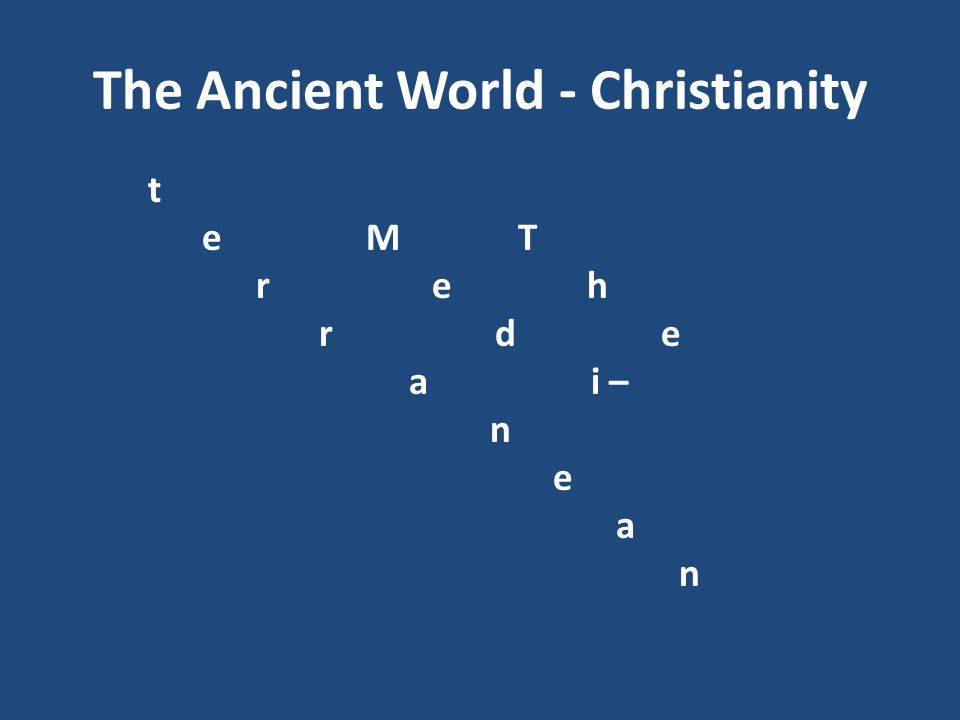The Ancient World - Christianity to write in his monumental History of Greece the following: Neither the Roman Empire nor the triumphal march of Christianity, whose congregations at the end of antiquity encompassed the vast area from Ireland to India...