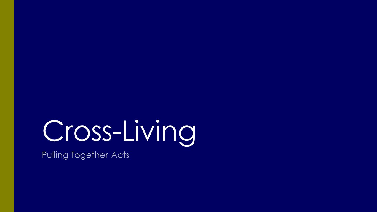 Cross-Living Pulling Together Acts