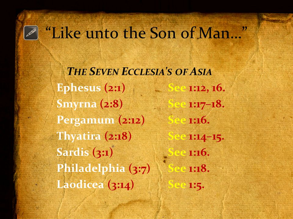 Like unto the Son of Man… T HE S EVEN E CCLESIA S OF A SIA Ephesus (2:1)See 1:12, 16.