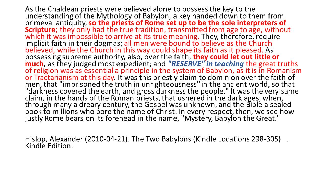 As the Chaldean priests were believed alone to possess the key to the understanding of the Mythology of Babylon, a key handed down to them from primev