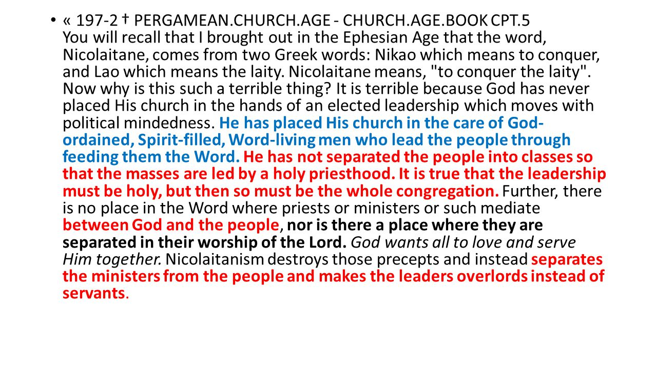 « 197-2 † PERGAMEAN.CHURCH.AGE - CHURCH.AGE.BOOK CPT.5 You will recall that I brought out in the Ephesian Age that the word, Nicolaitane, comes from t