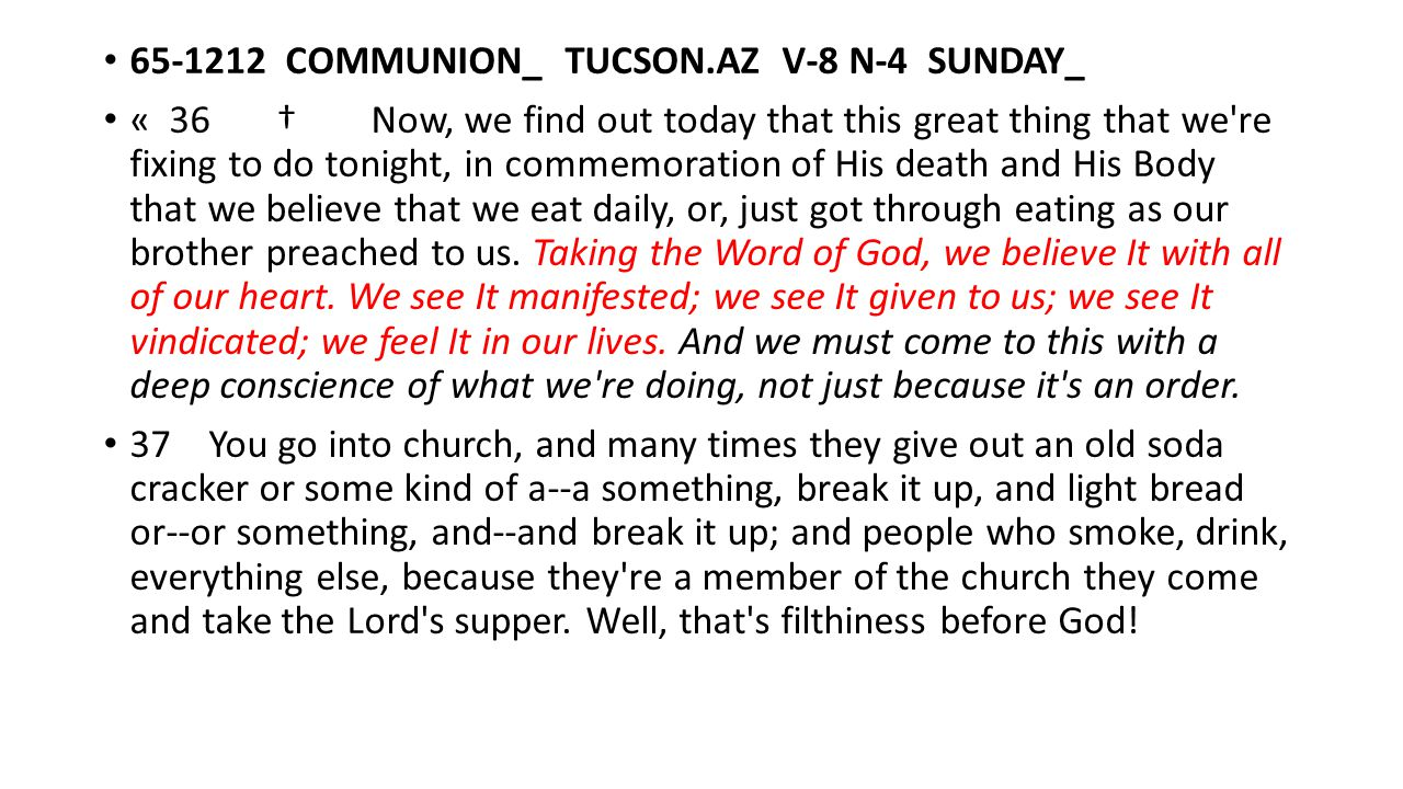 65-1212 COMMUNION_ TUCSON.AZ V-8 N-4 SUNDAY_ « 36 † Now, we find out today that this great thing that we're fixing to do tonight, in commemoration of
