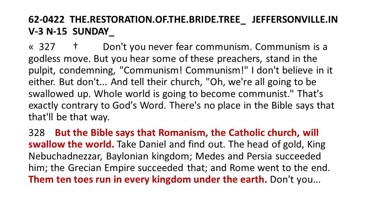 62-0422 THE.RESTORATION.OF.THE.BRIDE.TREE_ JEFFERSONVILLE.IN V-3 N-15 SUNDAY_ « 327 † Don't you never fear communism. Communism is a godless move. But