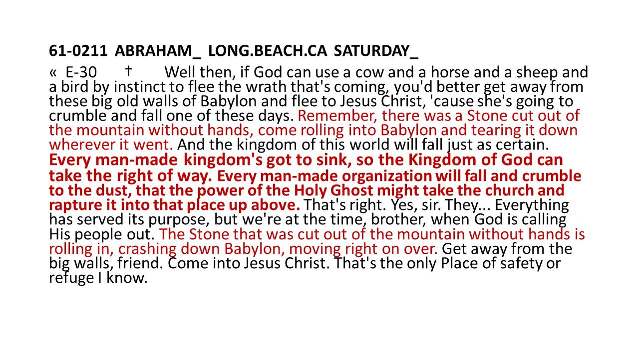 61-0211 ABRAHAM_ LONG.BEACH.CA SATURDAY_ « E-30 † Well then, if God can use a cow and a horse and a sheep and a bird by instinct to flee the wrath tha