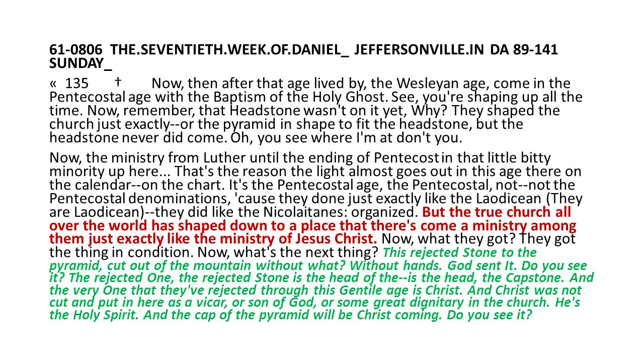 61-0806 THE.SEVENTIETH.WEEK.OF.DANIEL_ JEFFERSONVILLE.IN DA 89-141 SUNDAY_ « 135 † Now, then after that age lived by, the Wesleyan age, come in the Pe