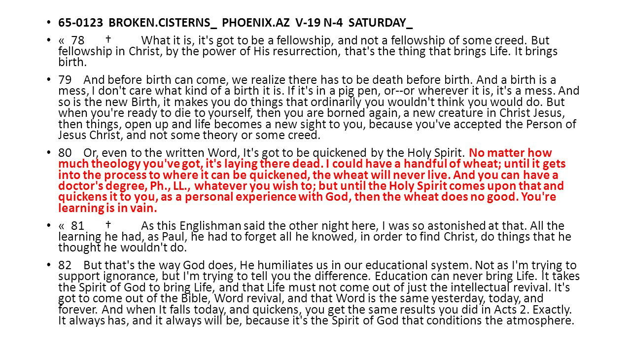 65-0123 BROKEN.CISTERNS_ PHOENIX.AZ V-19 N-4 SATURDAY_ « 78 † What it is, it's got to be a fellowship, and not a fellowship of some creed. But fellows