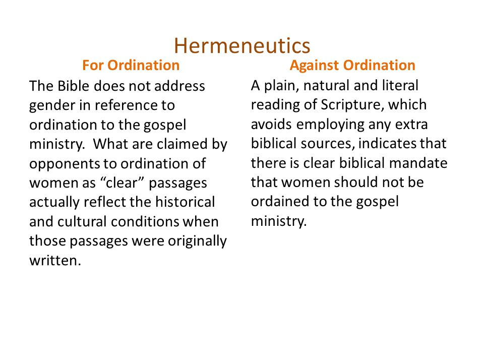 Hermeneutics For Ordination Method: Historical- Grammatical-Theological Theological because a trajectory must be projected beyond and outside of Scripture based on ethical principles in order to meet the purpose of redemption.