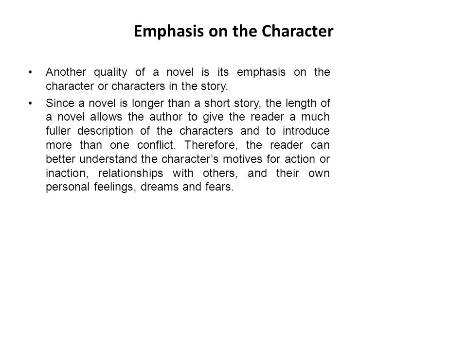 Emphasis on the Character Another quality of a novel is its emphasis on the character or characters in the story.