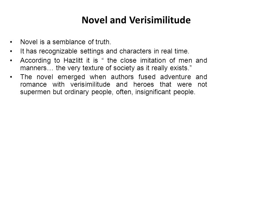 """Novel and Verisimilitude Novel is a semblance of truth. It has recognizable settings and characters in real time. According to Hazlitt it is """" the clo"""