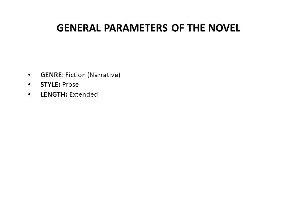GENERAL PARAMETERS OF THE NOVEL GENRE: Fiction (Narrative) STYLE: Prose LENGTH: Extended