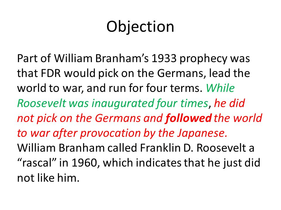 Objection Part of William Branham's 1933 prophecy was that FDR would pick on the Germans, lead the world to war, and run for four terms.