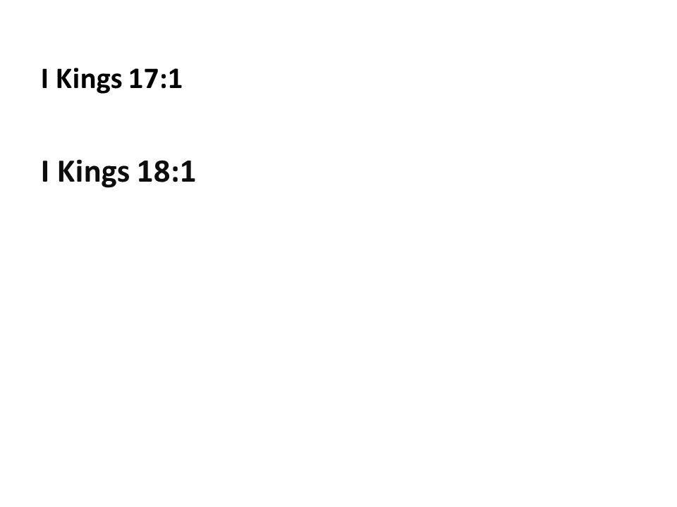 I Kings 17:1 I Kings 18:1