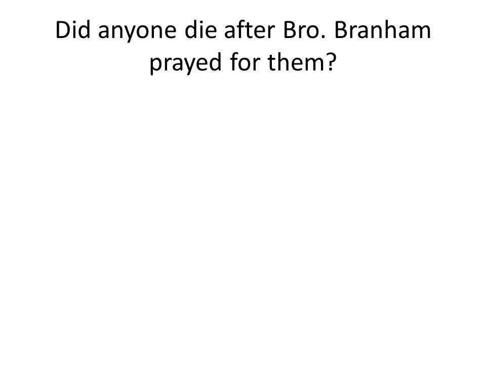 Did anyone die after Bro. Branham prayed for them