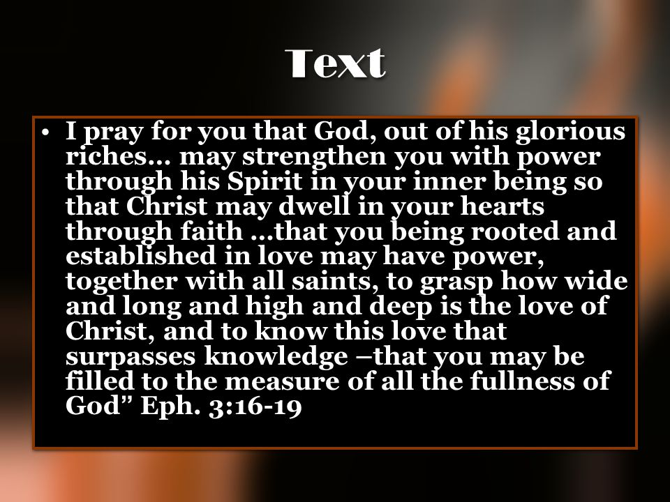 Text I pray for you that God, out of his glorious riches… may strengthen you with power through his Spirit in your inner being so that Christ may dwel