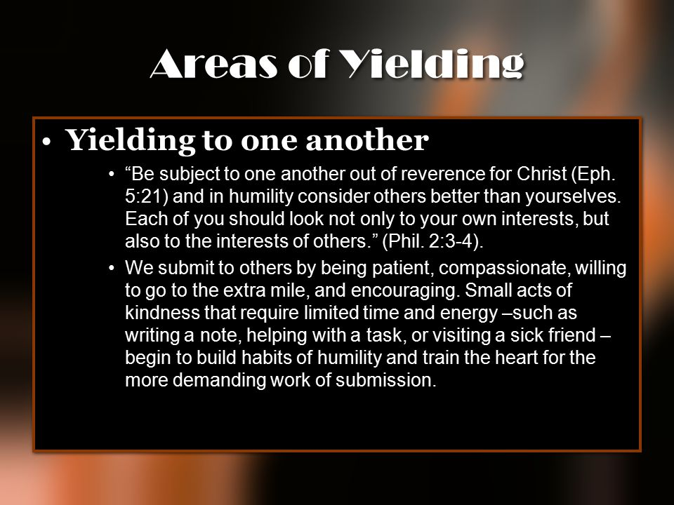 "Areas of Yielding Yielding to one another ""Be subject to one another out of reverence for Christ (Eph. 5:21) and in humility consider others better th"