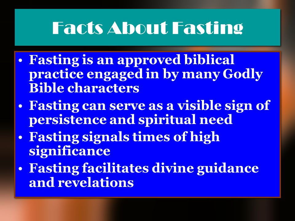 Facts About Fasting Fasting is an approved biblical practice engaged in by many Godly Bible characters Fasting can serve as a visible sign of persiste