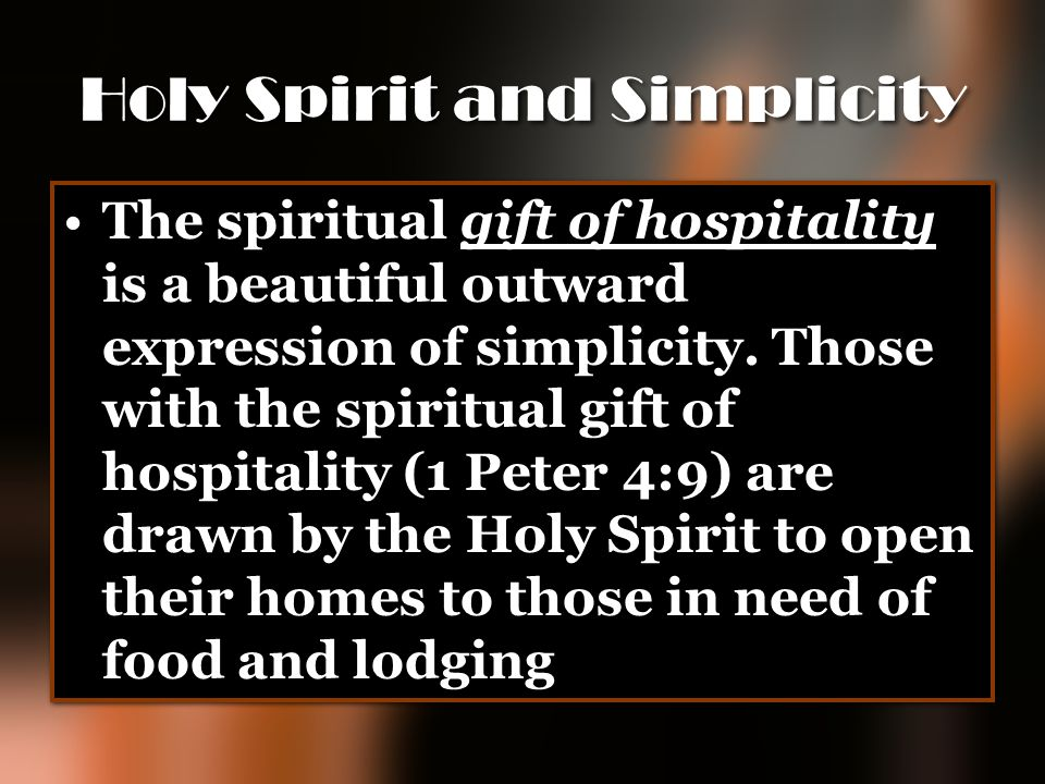 Holy Spirit and Simplicity The spiritual gift of hospitality is a beautiful outward expression of simplicity. Those with the spiritual gift of hospita