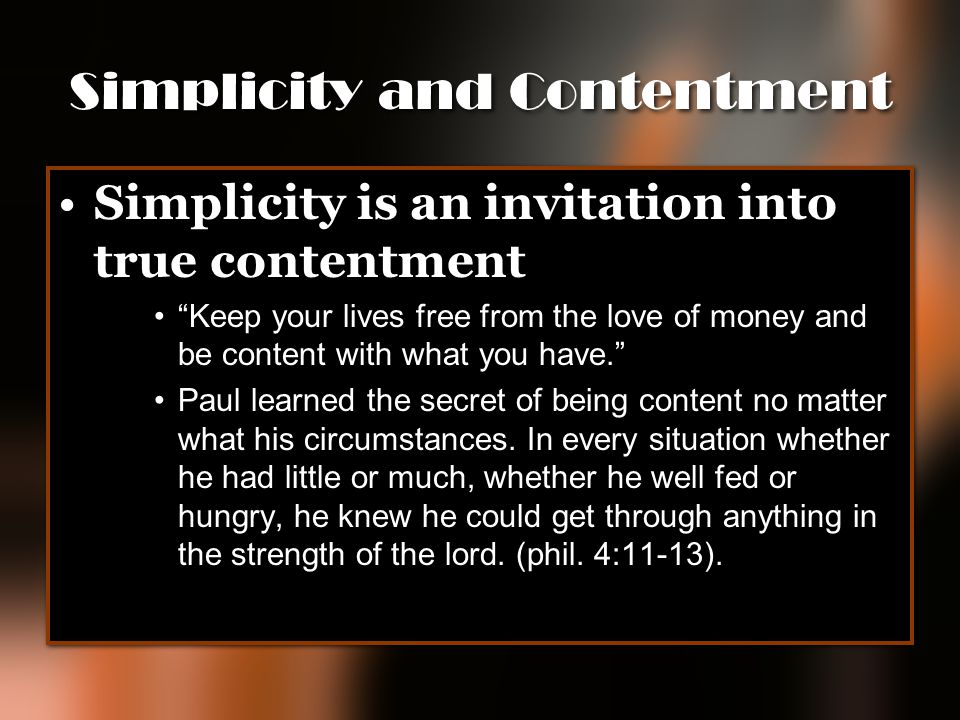 "Simplicity and Contentment Simplicity is an invitation into true contentment ""Keep your lives free from the love of money and be content with what you"