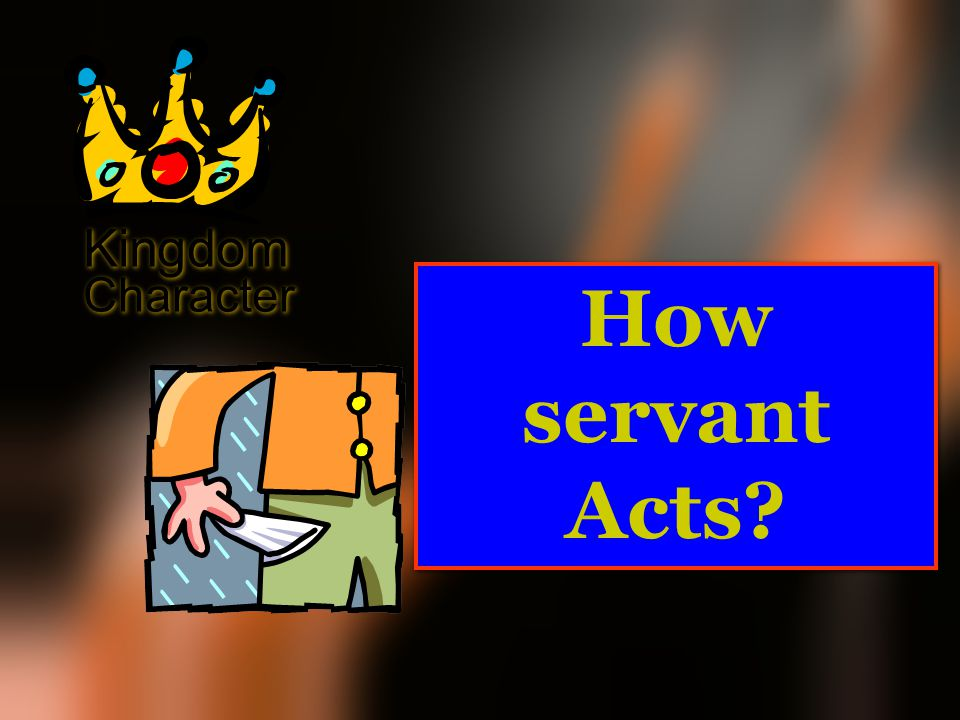 Kingdom Character How servant Acts?