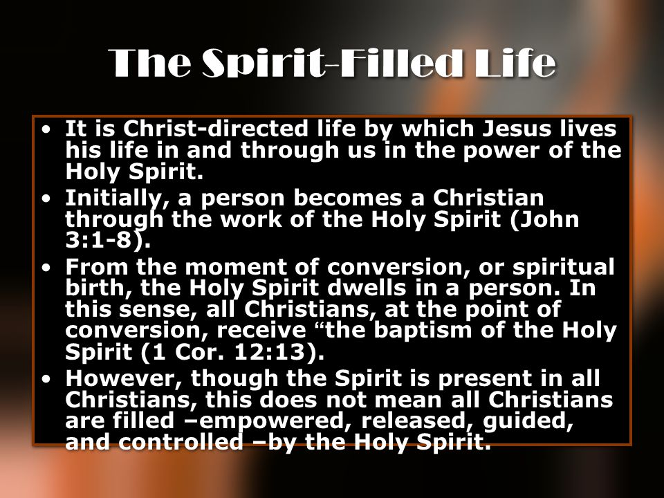 The Spirit-Filled Life It is Christ-directed life by which Jesus lives his life in and through us in the power of the Holy Spirit. Initially, a person