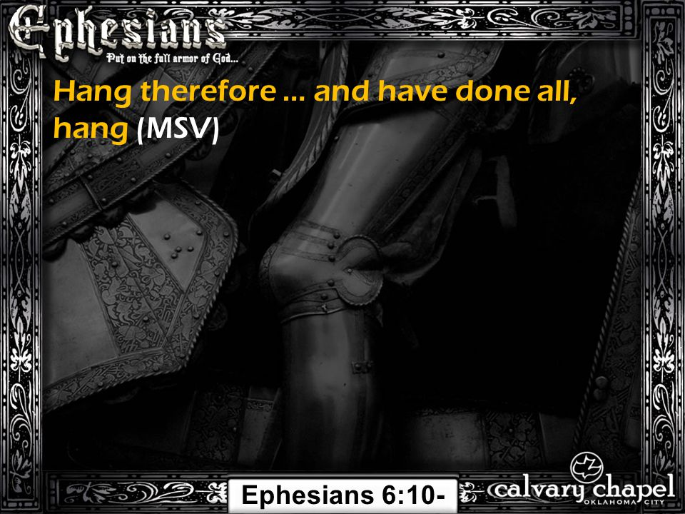 Hang therefore … and have done all, hang (MSV) Ephesians 6:10- 24