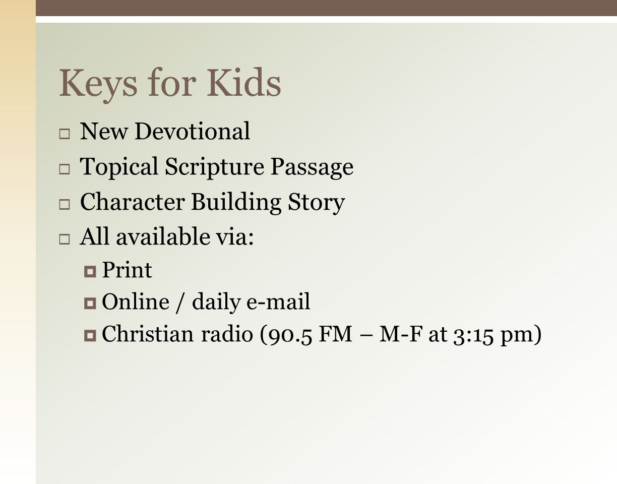 Devotional:  Patch Devotions (K5-2 nd )  Keys for Kids (3 rd – 6 th ) GOG Supplement