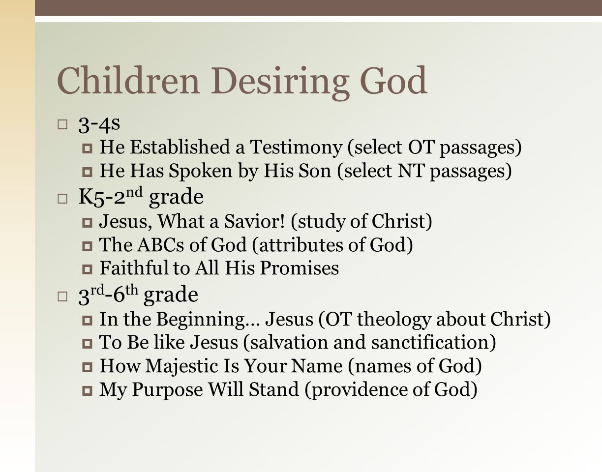  Scope and Sequence  Three Age Groups Divisions 3-4s K5-2 nd grade 3 rd -6 th grade Children Desiring God