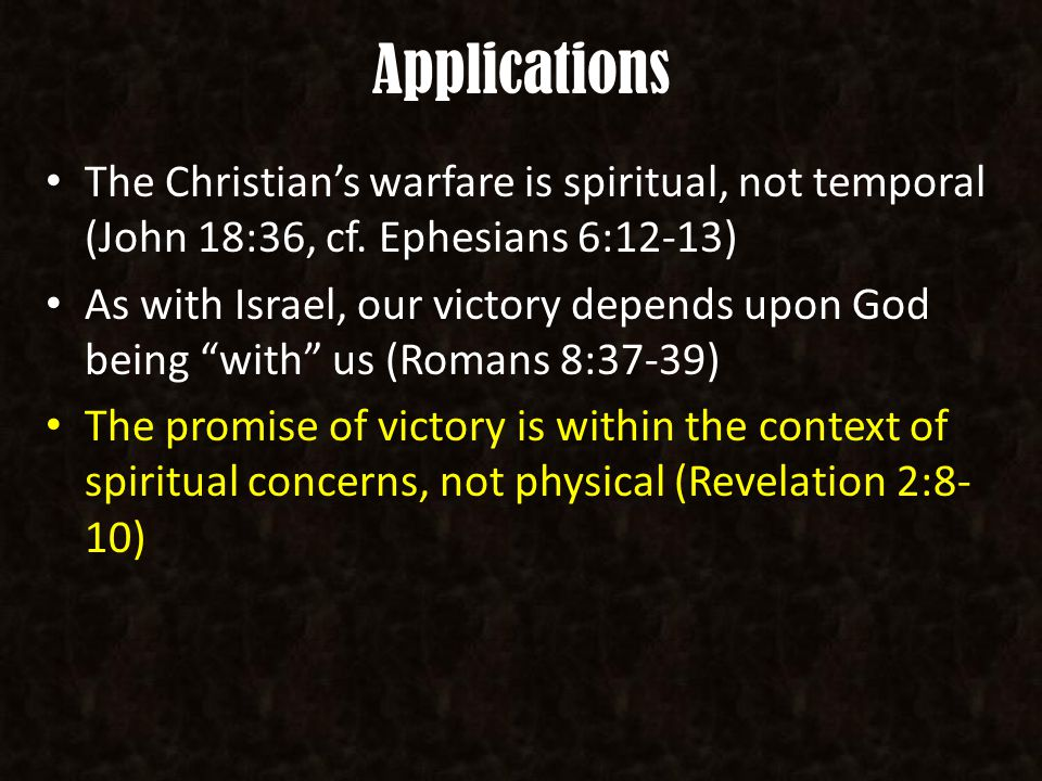 Applications The Christian's warfare is spiritual, not temporal (John 18:36, cf.