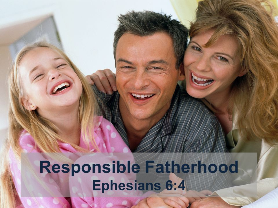 Responsible Fatherhood Ephesians 6:4