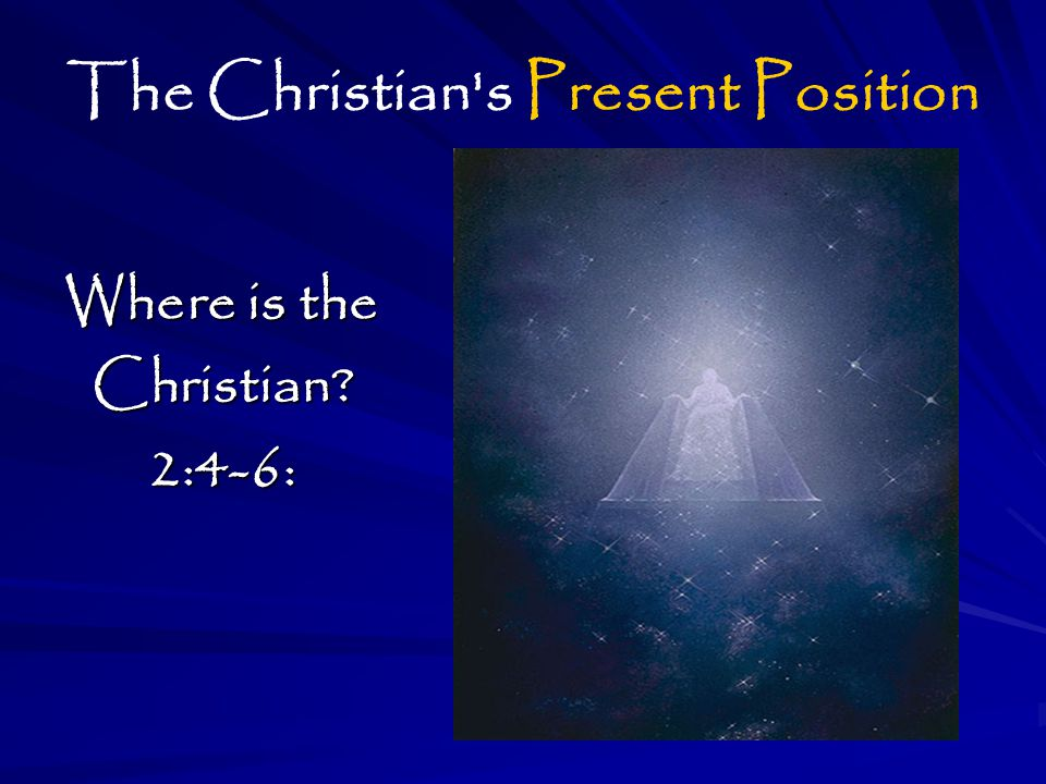 The Christian s Present Position Where is the Christian?2:4-6: