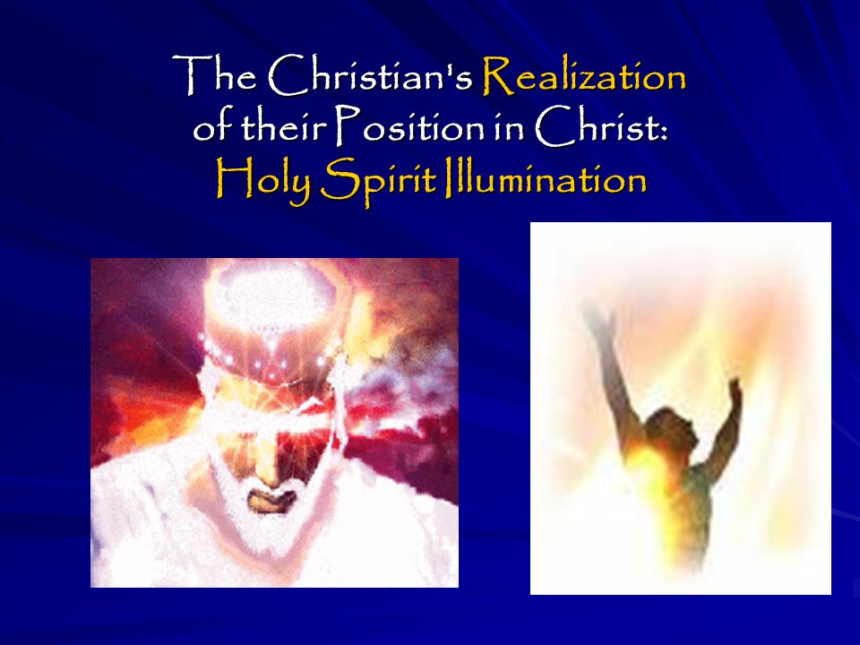 The Christian s Realization of their Position in Christ: Holy Spirit Illumination