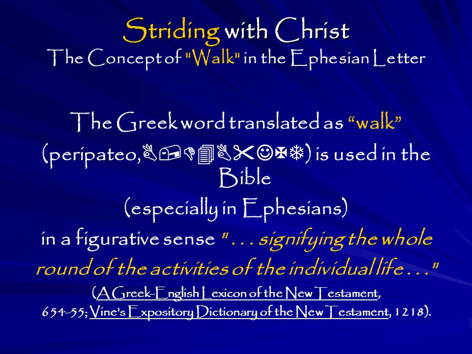 Striding with Christ Striding with Christ The Concept of Walk in the Ephesian Letter The Greek word translated as walk (peripateo,  ) is used in the Bible (especially in Ephesians) in a figurative sense ...